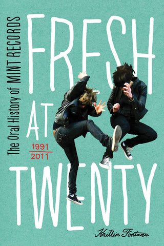 Kaitlin Fontata - eBook - Fresh at Twenty - The Oral History of Mint Records