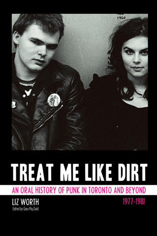 Liz Worth - eBook - Treat Me Like Dirt - An Oral History of Punk in Toronto and Beyond 1977-1981
