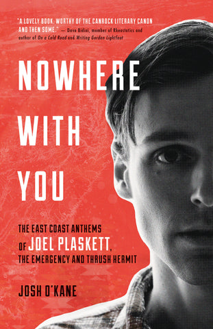Nowhere with You: The East Coast Anthems of Joel Plaskett, The Emergency and Thrush Hermit - eBook - Josh O'Kane