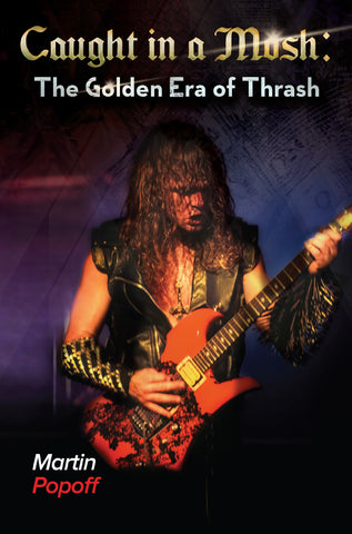 Martin Popoff - eBook -  Caught in a Mosh: The Golden Era of Thrash