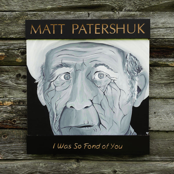 Matt Patershuk - I Was So Fond of You
