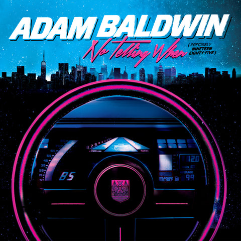 Adam Baldwin - No Telling When (Precisely Nineteen Eighty-Five)