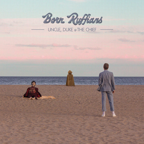 Born Ruffians - Uncle, Duke & The Chief