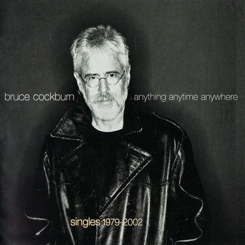 Bruce Cockburn - Anything Anytime Anywhere Singles 1979 - 2002