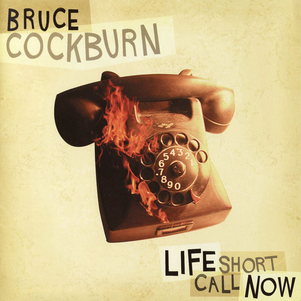 Bruce Cockburn - Life Short Call Now