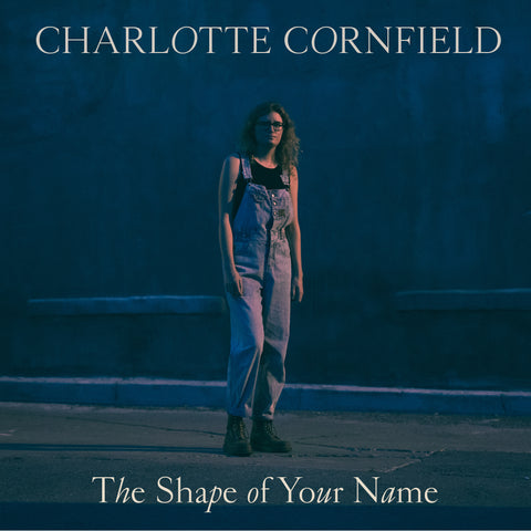 Charlotte Cornfield - The Shape of Your Name