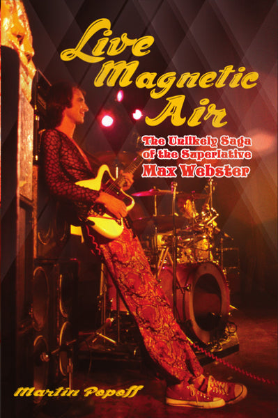 Martin Popoff - eBook -  Live Magnetic Air: The Unlikely Saga of the Superlative Max Webster