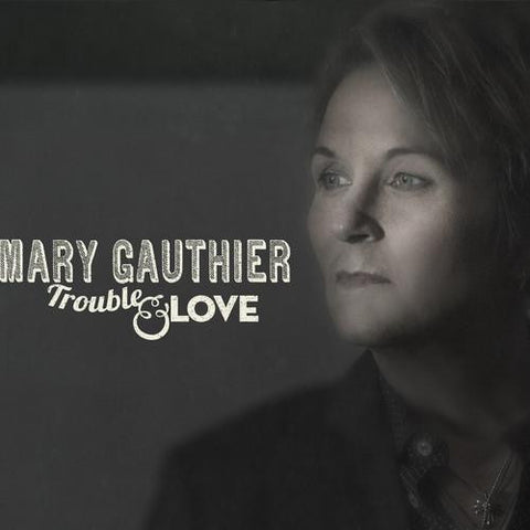 Mary Gauthier - Trouble and Love