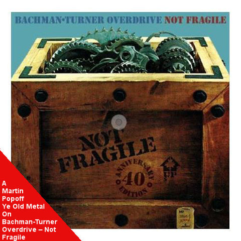 Martin Popoff - eBook - Bachman-Turner Overdrive – Not Fragile