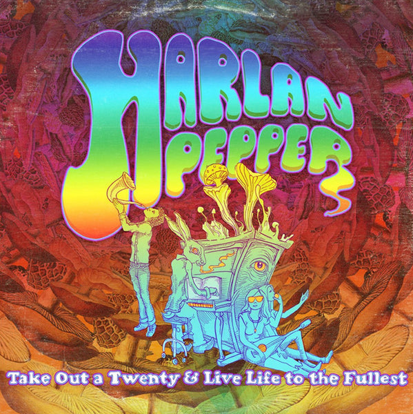 Harlan Pepper - Take Out a Twenty & Live Life to the Fullest