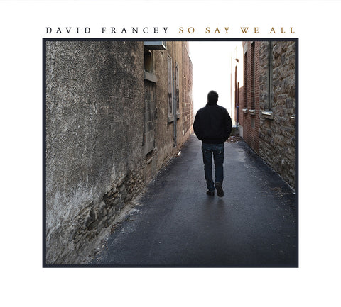 David Francey - So Say We All