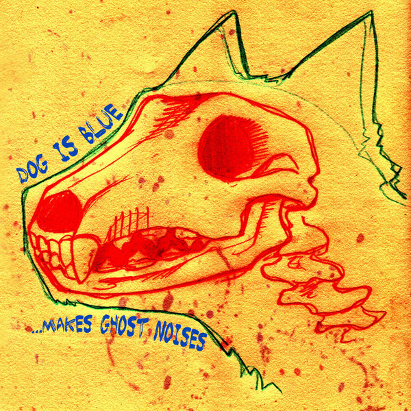 Dog Is Blue - ...Makes Ghost Noises