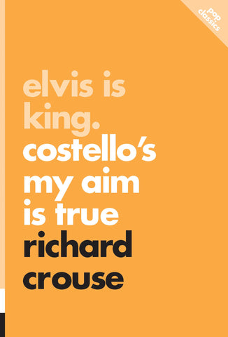 Elvis is King: Costello's Main Aim Is True - eBook - Richard Crouse