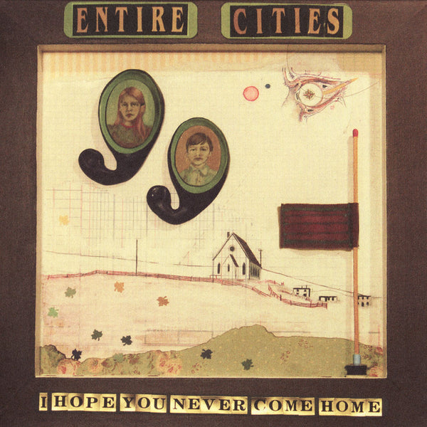 Entire Cities - I Hope You Never Come Home