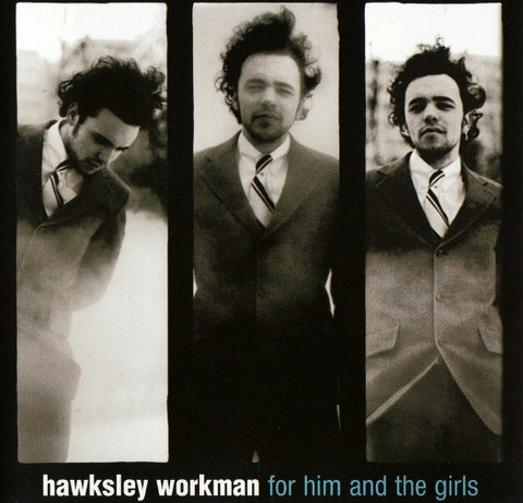 Hawksley Workman - For Him and the Girls