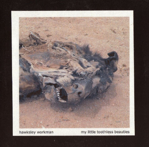 Hawksley Workman - My Little Toothless Beauties