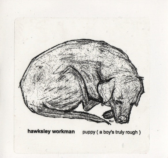 Hawksley Workman - Puppy (A Boy's Truly Rough)