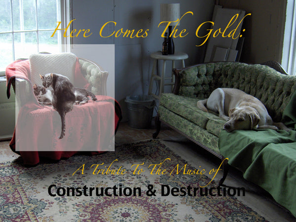 Here Comes The Gold: A Tribute To The Music Of Construction & Destruction