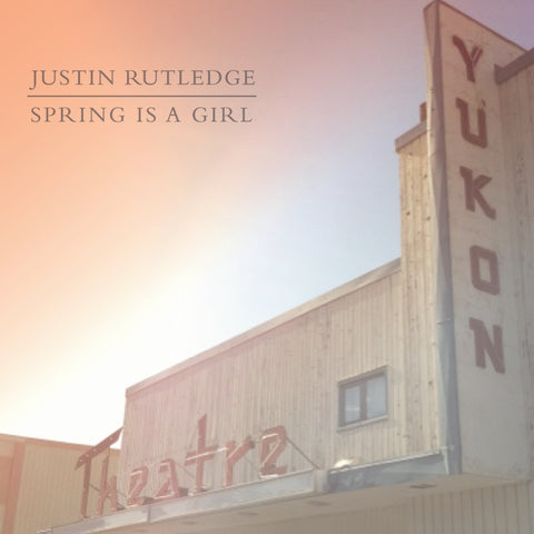 Justin Rutledge - Spring Is A Girl EP