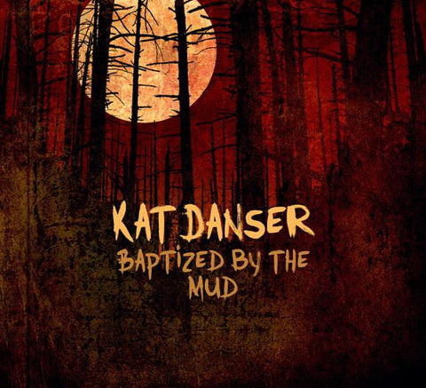 Kat Danser - Baptized by the Mud (Physical CD)