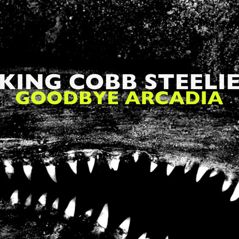 King Cobb Steelie - Goodbye Arcadia EP