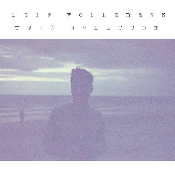 Leif Vollebekk - Twin Solitudes