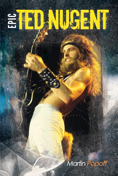 Martin Popoff - eBook – Epic Ted Nugent
