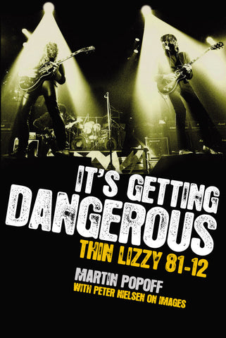 Martin Popoff – eBook – It's Getting Dangerous: Thin Lizzy 81-12