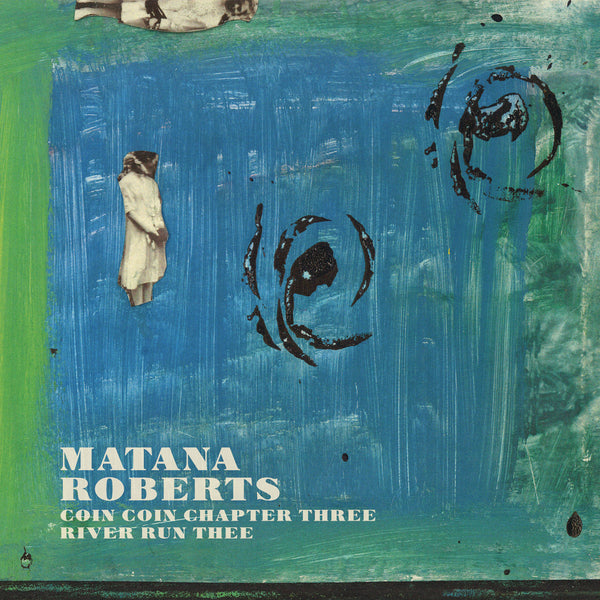 Matana Roberts - Chapter Three: river run thee