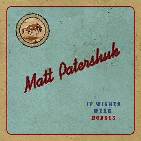 Matt Patershuk - If Wishes Were Horses