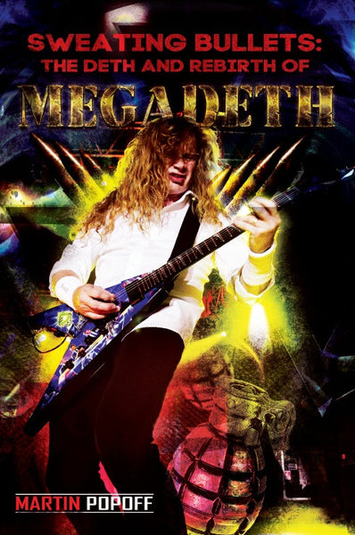 Martin Popoff - Sweating Bullets : The Deth and Rebirth of Megadeth (Book with Free Shipping)