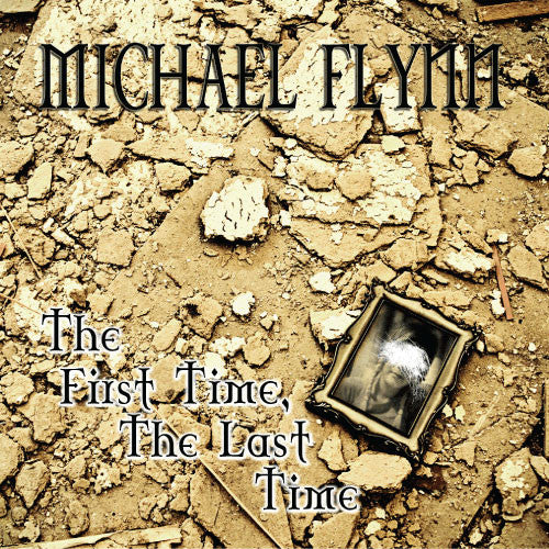 Michael Flynn - The First Time, The Last Time