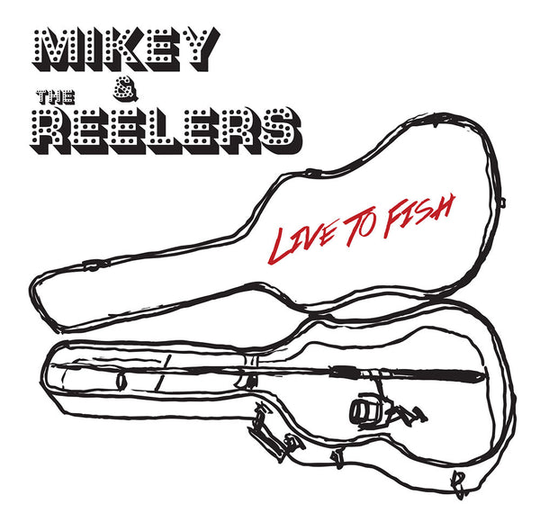 Mikey & The Reelers - Live To Fish