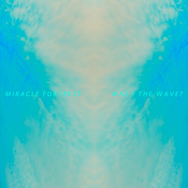 Miracle Fortress - Was I The Wave?