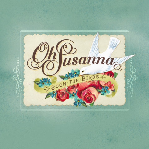Oh Susanna - Soon The Birds (Physical CD)