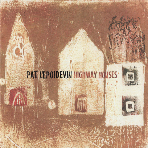 Pat LePoidevin - Highway Houses