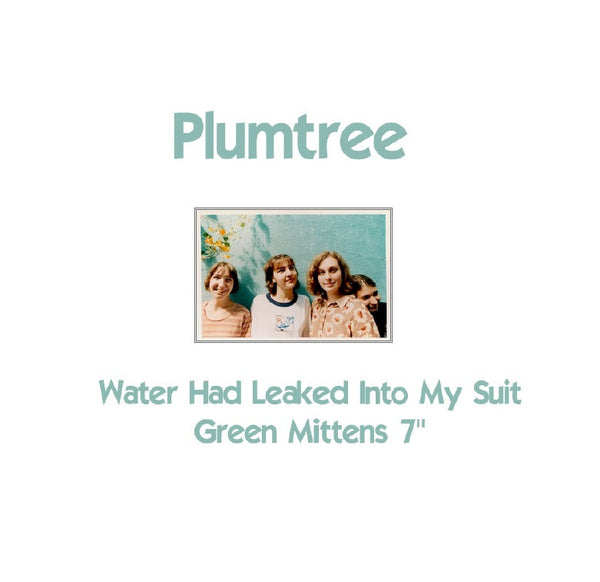 Plumtree - Green Mittens/Water Had Leaked Into My Suit