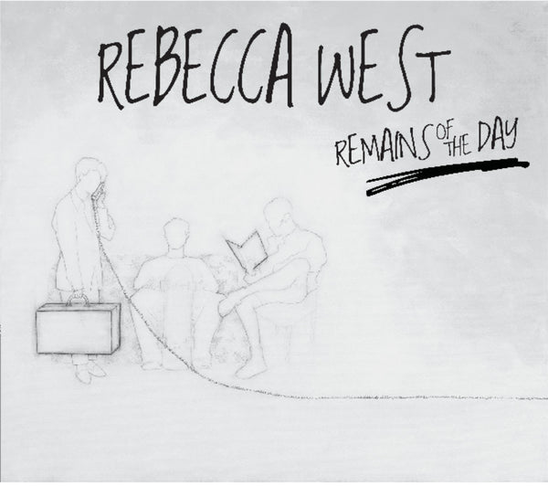 Rebecca West - Remains of the Day