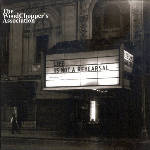 The Woodchopper's Asssociation - Life Is Not A Rehearsal, in MP3 and FLAC digital download format.
