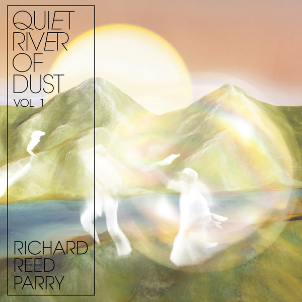 Richard Reed Parry - Quiet River of Dust - Vol. 1