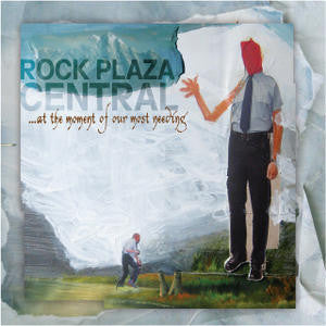 Rock Plaza Central - ...At the Moment of our Most Needing or If Only They Could Turn Around...