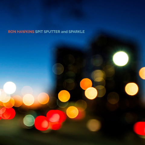 Ron Hawkins - Spit Sputter and Sparkle