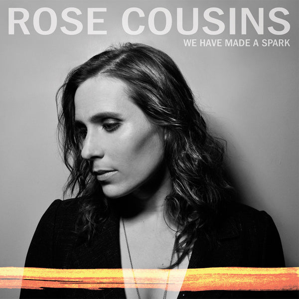 Rose Cousins - We Have Made a Spark (Physical CD)