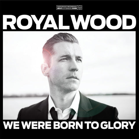 Royal Wood - We Were Born To Glory