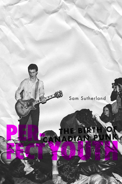 Sam Sutherland - Perfect Youth: The Birth of Canadian Punk (eBook)