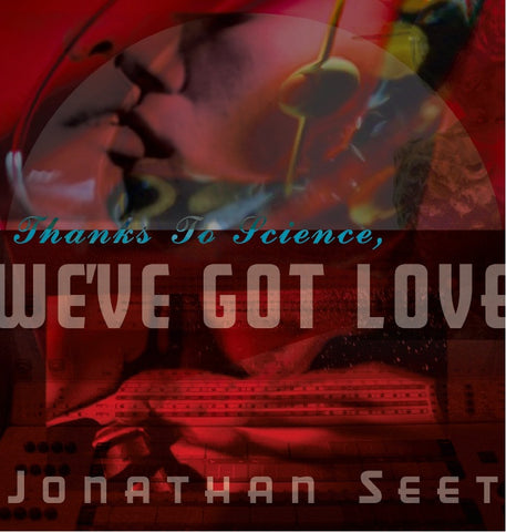 Jonathan Seet - Thanks To Science, We've Got Love