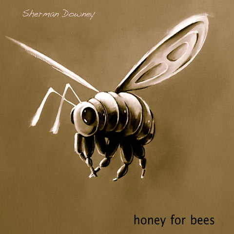 Sherman Downey - Honey For Bees