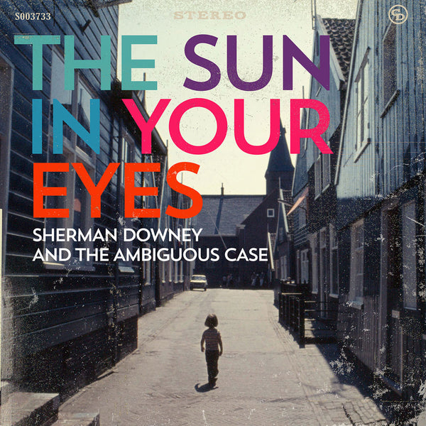 Sherman Downey and The Ambiguous Case - The Sun In Your Eyes