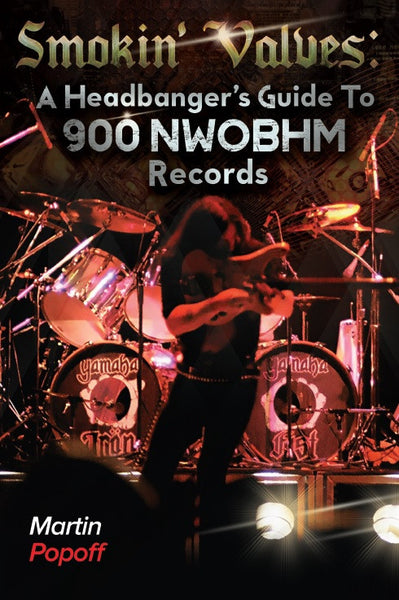 Martin Popoff - eBook -  Smokin' Valves: A Headbanger's Guide To 900 NWOBHM Records
