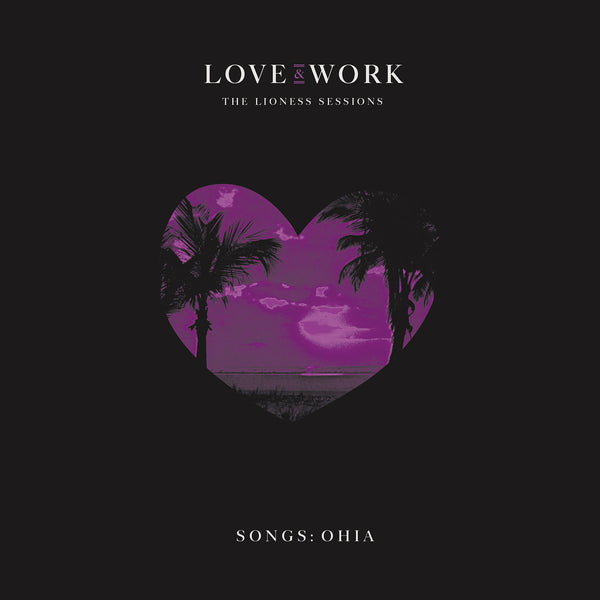 Songs: Ohia - Love & Work: The Lioness Sessions